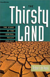 The Thirsty Land: the Story of the Central Valley Project by Robert W. de Roos