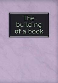 The Building of a Book by Frederick Hills Hitchcock