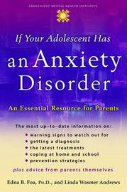If Your Adolescent Has an Anxiety Disorder by Edna B Foa
