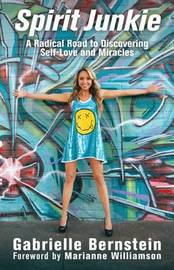 Spirit Junkie: A Radical Road to Discovering Self-Love and Miracles by Gabrielle Bernstein