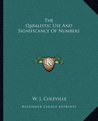 The Qabalistic Use and Significance of Numbers by W. J. Coleville