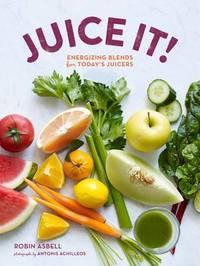Juice It! by Robin Asbell
