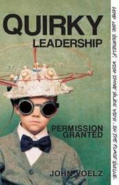 Quirky Leadership: Permission Granted by John Voelz