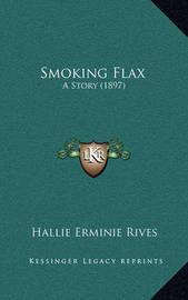 Smoking Flax: A Story (1897) by Hallie Erminie Rives
