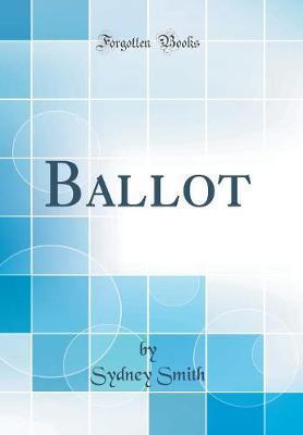 Ballot (Classic Reprint) by Sydney Smith