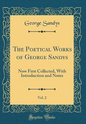 The Poetical Works of George Sandys, Vol. 2 by George Sandys