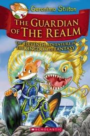 Geronimo Stilton and the Kingdom of Fantasy #11: The Guardian of the Realm by Geronimo Stilton