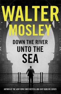 Down the River Unto the Sea by Walter Mosley image