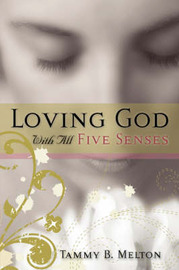 Loving God with All Five Senses by Tammy B. Melton image
