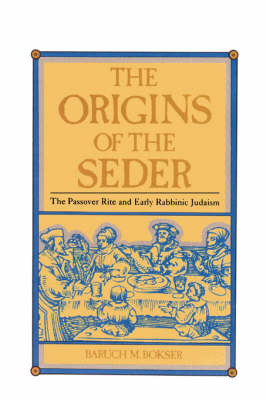 The Origins of the Seder by Baruch M. Bokser image