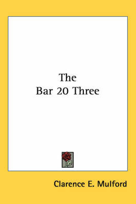 The Bar 20 Three by Clarence E Mulford