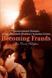 Becoming Frauds: Unconventional Heroines in Mary Elizabeth Braddon by Jan Schipper image