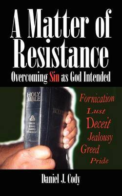 A Matter of Resistance: Overcoming Sin as God Intended by Daniel J. Cody image