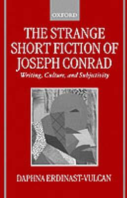 The Strange Short Fiction of Joseph Conrad by Daphna Erdinast-Vulcan