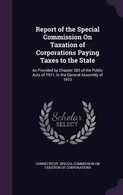 Report of the Special Commission on Taxation of Corporations Paying Taxes to the State