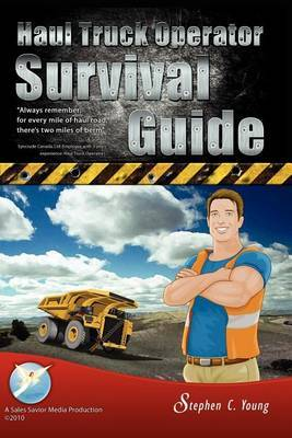 Haul Truck Operator Survival Guide by Stephen C. Young