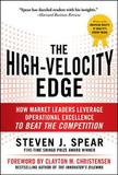 The High-Velocity Edge: How Market Leaders Leverage Operational Excellence to Beat the Competition by Steven J. Spear