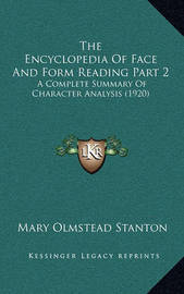 The Encyclopedia of Face and Form Reading Part 2: A Complete Summary of Character Analysis (1920) by Mary Olmstead Stanton