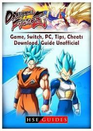 Dragon Ball Fighter Z Game, Switch, PC, Tips, Cheats, Download, Guide Unofficial by Hse Guides