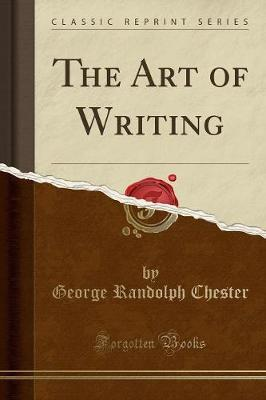 The Art of Writing (Classic Reprint) by George Randolph Chester image