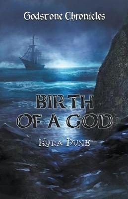 Birth Of A God by Kyra Dune