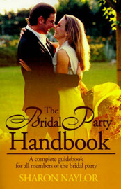 The Bridal Party Handbook: A Complete Guidebook for All Members of the Bridal Party by Sharon Naylor image