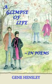 A Glimpse of Life in Poems by GENE HENSLEY