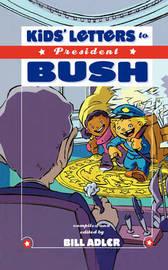 Kids' Letters to President Bush by Bill Adler image
