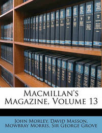 MacMillan's Magazine, Volume 13 by David Masson