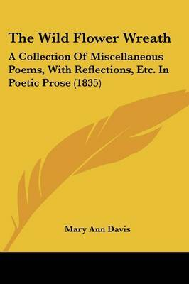 The Wild Flower Wreath: A Collection Of Miscellaneous Poems, With Reflections, Etc. In Poetic Prose (1835) by Mary Ann Davis image