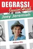 Degrassi Junior High: Joey Jeremiah by Kathryn Ellis