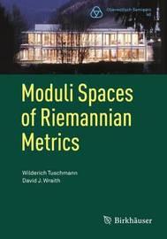 Moduli Spaces of Riemannian Metrics by Wilderich Tuschmann