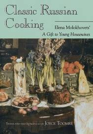 Classic Russian Cooking by Elena Molokhovets
