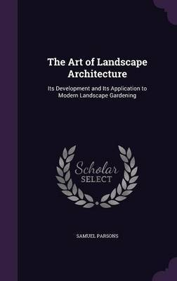 The Art of Landscape Architecture by Samuel Parsons