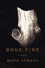 Bone Fire by Mark Spragg image