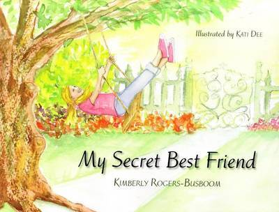 My Secret Best Friend by Kimberly Rogers-Busboom