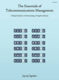 The Essentials of Telecommunications Management by Jayraj Ugarkar