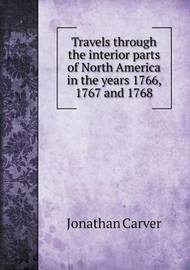 Travels Through the Interior Parts of North America in the Years 1766, 1767 and 1768 by Jonathan Carver