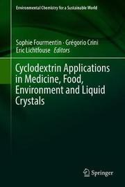 Cyclodextrin Applications in Medicine, Food, Environment and Liquid Crystals