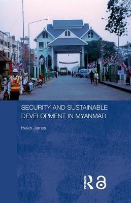 Security and Sustainable Development in Myanmar by Helen James image