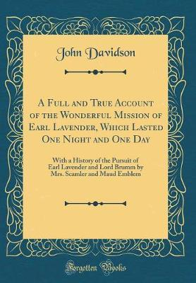 A Full and True Account of the Wonderful Mission of Earl Lavender, Which Lasted One Night and One Day by John Davidson