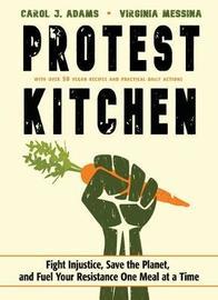 Protest Kitchen by Carol J Adams