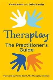 Theraplay (R) - The Practitioner's Guide by Vivien Norris