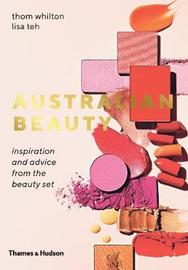 Australian Beauty:Inspiration and Advice From the Beauty Set by Thom Whilton
