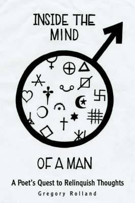 Inside the Mind of a Man: A Poet's Quest to Relinquish Thoughts by Greg Rolland image