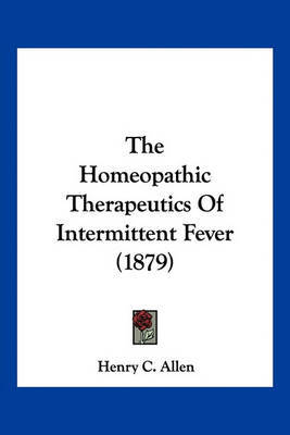 The Homeopathic Therapeutics of Intermittent Fever (1879) by Henry C Allen image