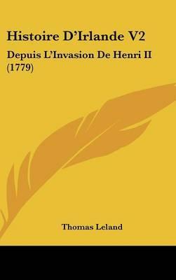 Histoire D'Irlande V2: Depuis L'Invasion De Henri II (1779) by Thomas Leland image