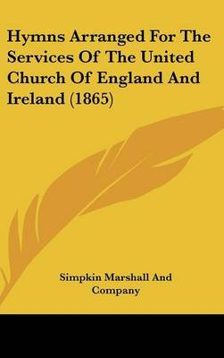 Hymns Arranged For The Services Of The United Church Of England And Ireland (1865) by Simpkin Marshall and Company image