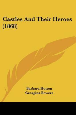 Castles And Their Heroes (1868) by Barbara Hutton image