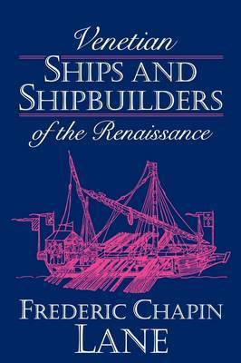Venetian Ships and Shipbuilders of the Renaissance by Frederic Chapin Lane